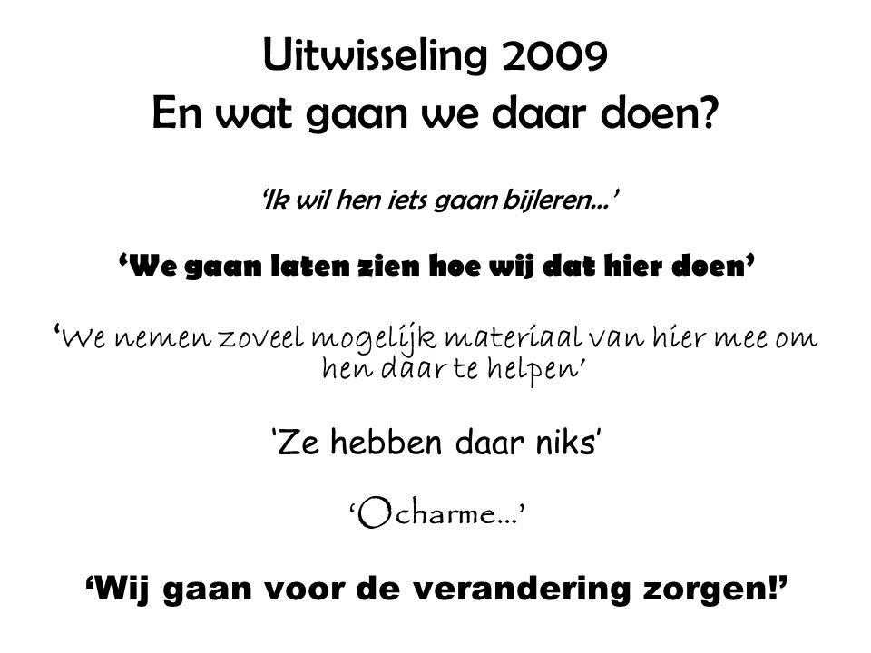 Uitwisseling 2009 En wat gaan we daar doen.