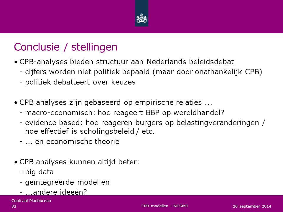 Centraal Planbureau Conclusie / stellingen CPB-analyses bieden structuur aan Nederlands beleidsdebat cijfers worden niet politiek bepaald (maar door