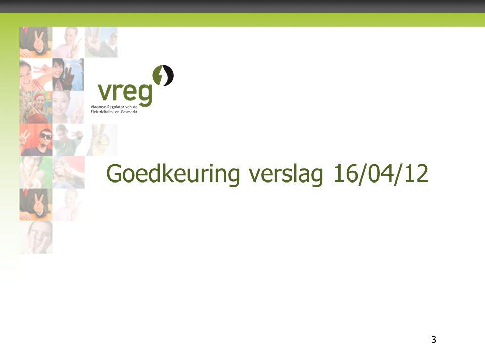 Vlaamse Regulator van de Elektriciteits- en Gasmarkt 3 Goedkeuring verslag 16/04/12