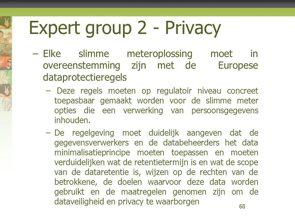 Expert group 2 - Privacy −Elke slimme meteroplossing moet in overeenstemming zijn met de Europese dataprotectieregels − Deze regels moeten op regulato