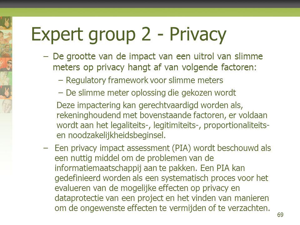 Expert group 2 - Privacy –De grootte van de impact van een uitrol van slimme meters op privacy hangt af van volgende factoren: –Regulatory framework v