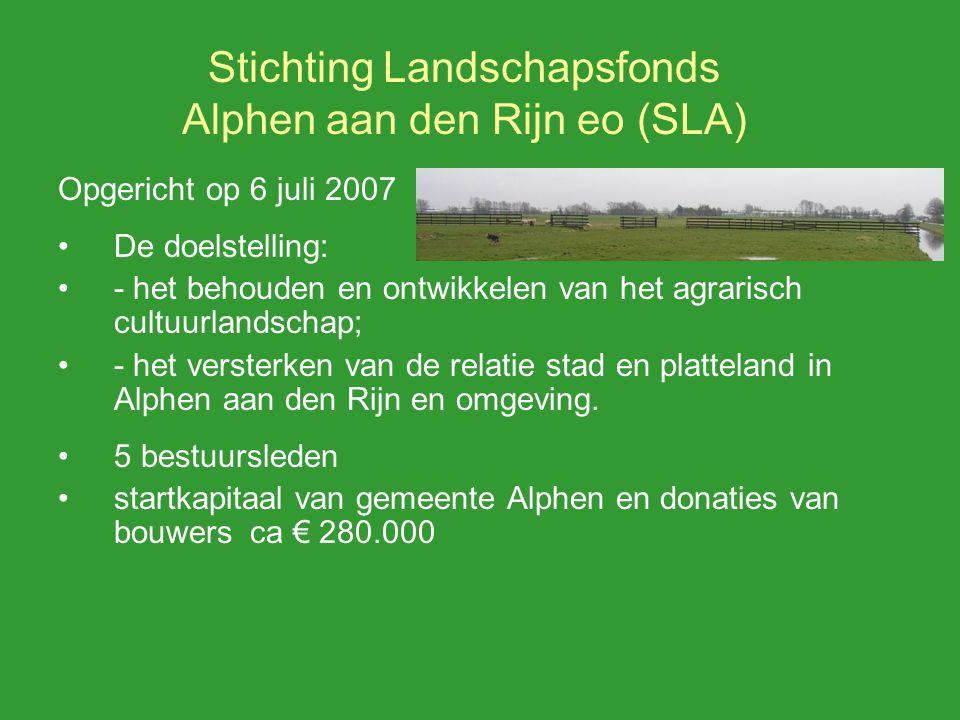Stichting Landschapsfonds Alphen aan den Rijn eo (SLA) Opgericht op 6 juli 2007 De doelstelling: - het behouden en ontwikkelen van het agrarisch cultuurlandschap; - het versterken van de relatie stad en platteland in Alphen aan den Rijn en omgeving.