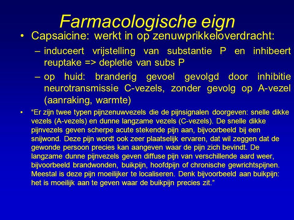 Farmacologische eign Capsaicine: werkt in op zenuwprikkeloverdracht: –induceert vrijstelling van substantie P en inhibeert reuptake => depletie van su
