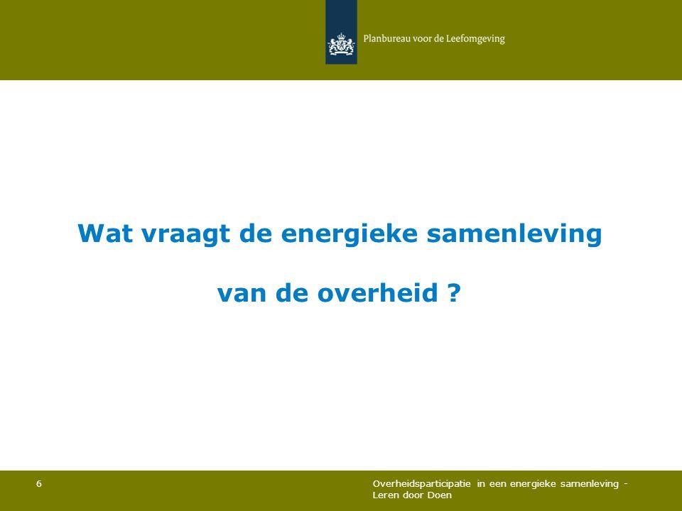 Wat vraagt de energieke samenleving van de overheid ? Overheidsparticipatie in een energieke samenleving - Leren door Doen 6