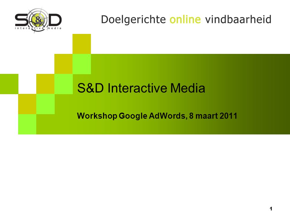 S&D Interactive Media Workshop Google AdWords, 8 maart 2011 1