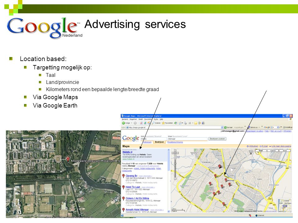 Advertising services 14 Location based: Targetting mogelijk op: Taal Land/provincie Kilometers rond een bepaalde lengte/breedte graad Via Google Maps Via Google Earth
