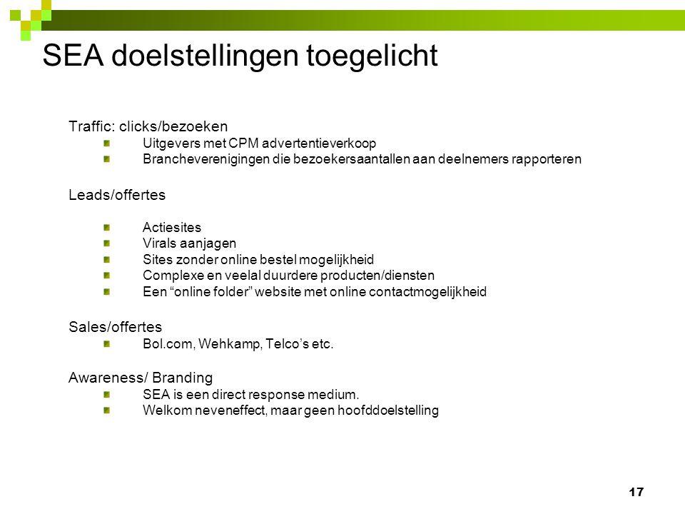 SEA doelstellingen toegelicht Traffic: clicks/bezoeken Uitgevers met CPM advertentieverkoop Brancheverenigingen die bezoekersaantallen aan deelnemers