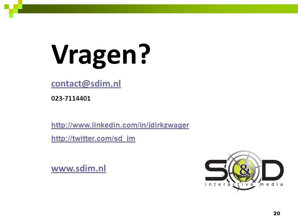 20 Vragen? contact@sdim.nl 023-7114401 http://www.linkedin.com/in/jdirkzwager http://twitter.com/sd_im www.sdim.nl
