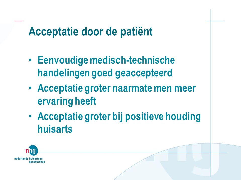 Acceptatie door de patiënt Eenvoudige medisch-technische handelingen goed geaccepteerd Acceptatie groter naarmate men meer ervaring heeft Acceptatie groter bij positieve houding huisarts