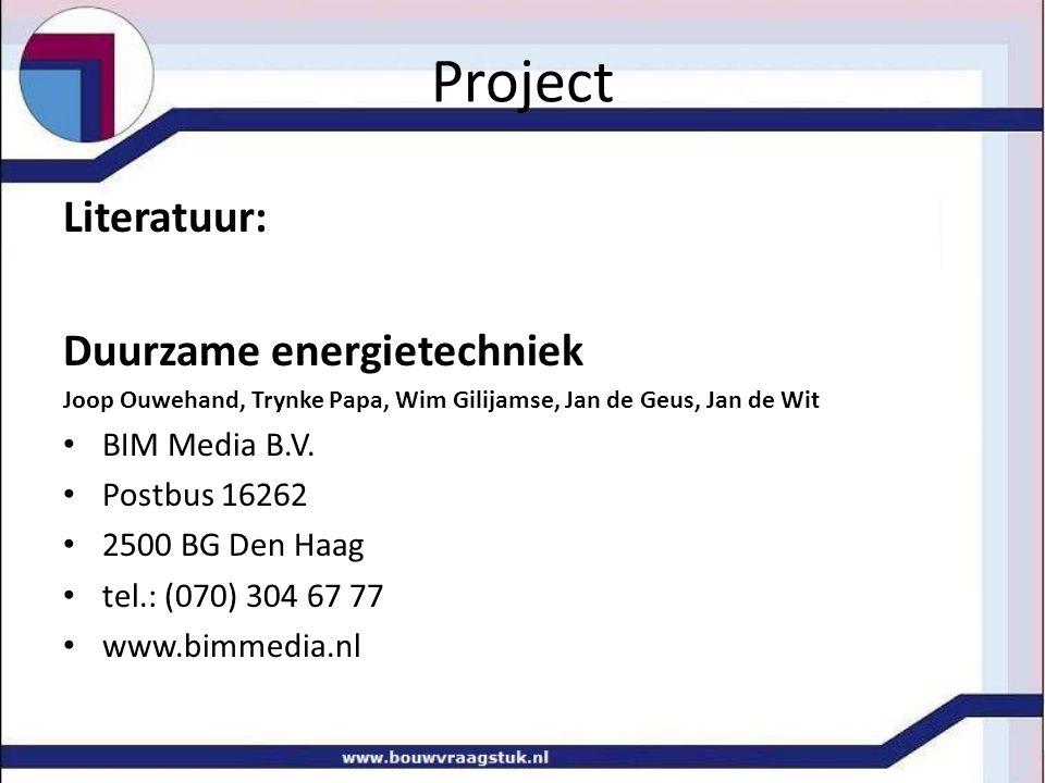 Project Literatuur: Duurzame energietechniek Joop Ouwehand, Trynke Papa, Wim Gilijamse, Jan de Geus, Jan de Wit BIM Media B.V. Postbus 16262 2500 BG D