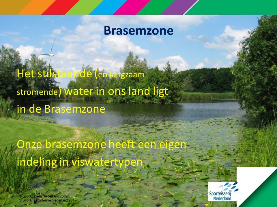 © Sportvisserij Nederland 2009 © Sportvisacademie Nederland 2010 Brasemzone Het stilstaande ( en langzaam stromende ) water in ons land ligt in de Brasemzone Onze brasemzone heeft een eigen indeling in viswatertypen