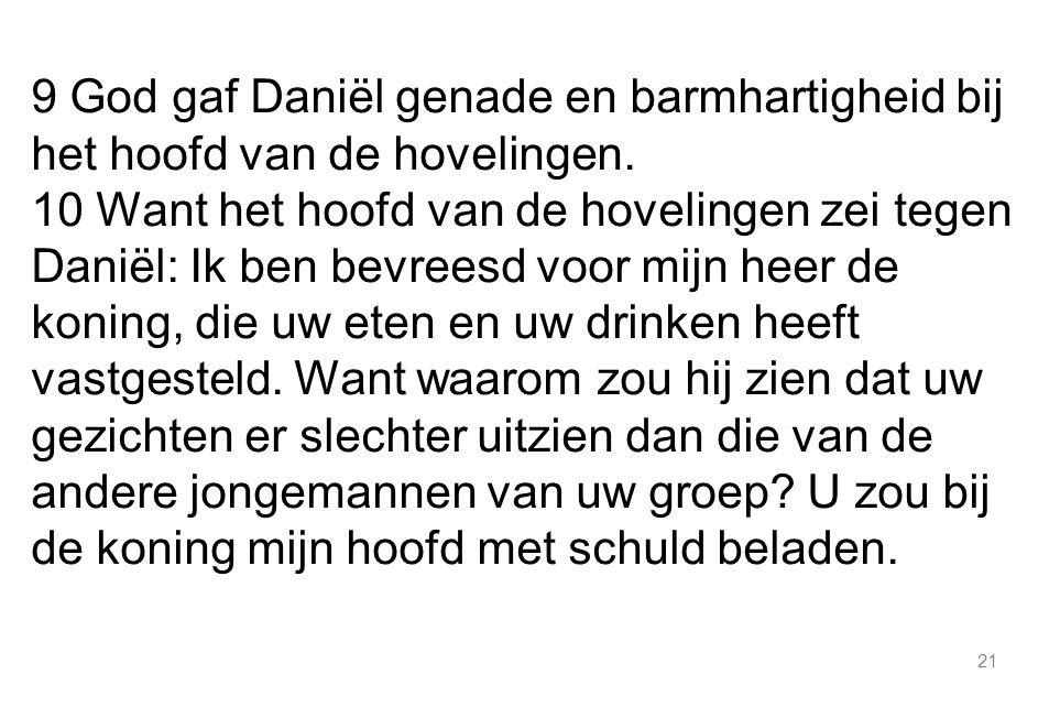 21 9 God gaf Daniël genade en barmhartigheid bij het hoofd van de hovelingen.