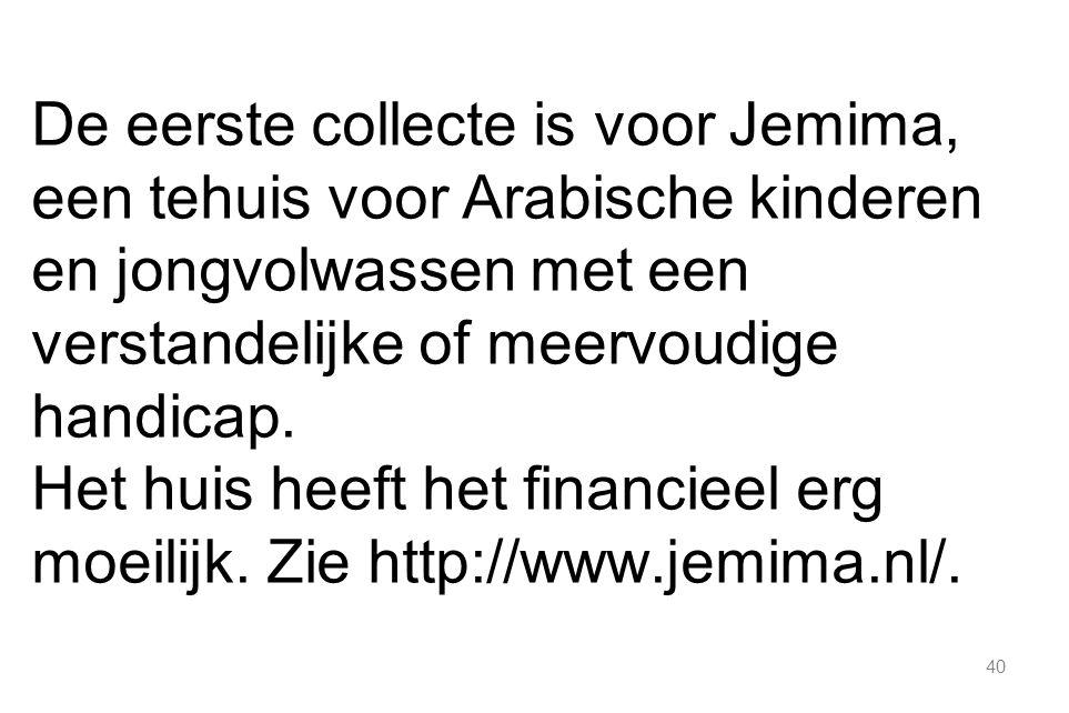 40 De eerste collecte is voor Jemima, een tehuis voor Arabische kinderen en jongvolwassen met een verstandelijke of meervoudige handicap.