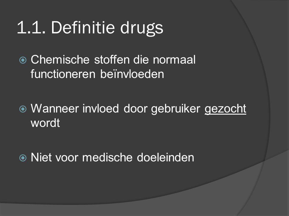 1.1. Definitie drugs  Chemische stoffen die normaal functioneren beïnvloeden  Wanneer invloed door gebruiker gezocht wordt  Niet voor medische doel