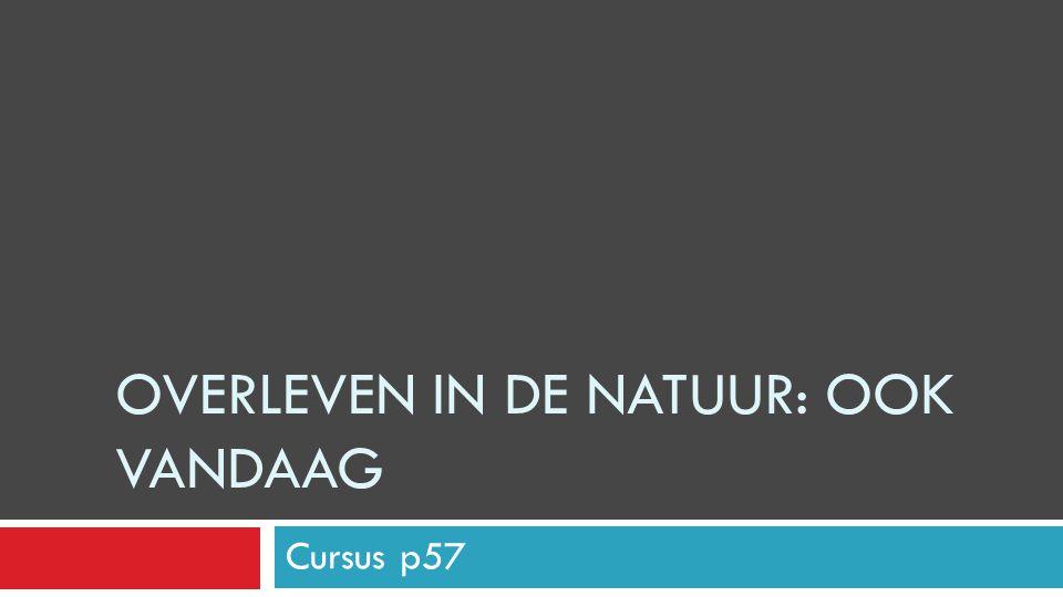 OVERLEVEN IN DE NATUUR: OOK VANDAAG Cursus p57