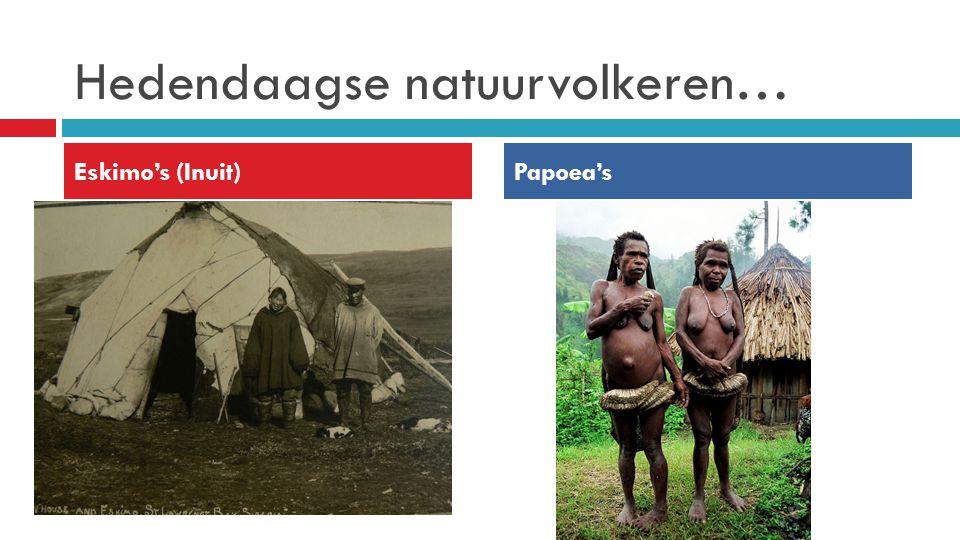 Hedendaagse natuurvolkeren… Eskimo's (Inuit)Papoea's