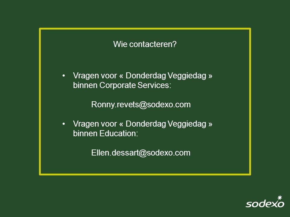 Vragen voor « Donderdag Veggiedag » binnen Corporate Services: Ronny.revets@sodexo.com Vragen voor « Donderdag Veggiedag » binnen Education: Ellen.dessart@sodexo.com Wie contacteren