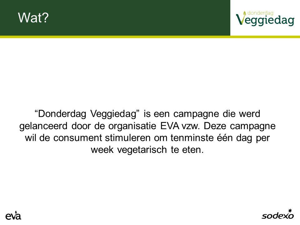 """Wat? """"Donderdag Veggiedag"""" is een campagne die werd gelanceerd door de organisatie EVA vzw. Deze campagne wil de consument stimuleren om tenminste één"""