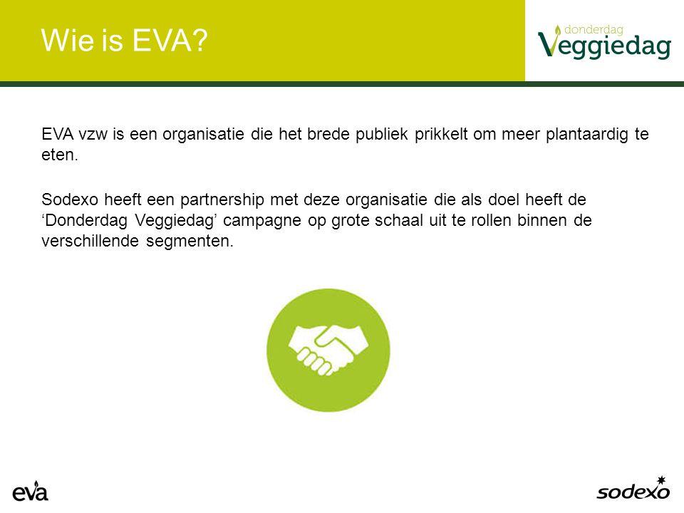 Wie is EVA? EVA vzw is een organisatie die het brede publiek prikkelt om meer plantaardig te eten. Sodexo heeft een partnership met deze organisatie d