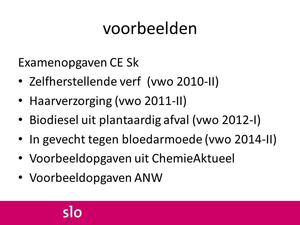 voorbeelden Examenopgaven CE Sk Zelfherstellende verf (vwo 2010-II) Haarverzorging (vwo 2011-II) Biodiesel uit plantaardig afval (vwo 2012-I) In gevec