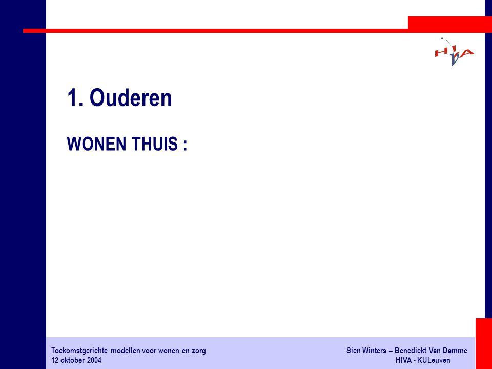 Toekomstgerichte modellen voor wonen en zorgSien Winters – Benediekt Van Damme 12 oktober 2004HIVA - KULeuven WONEN THUIS : 1. Ouderen