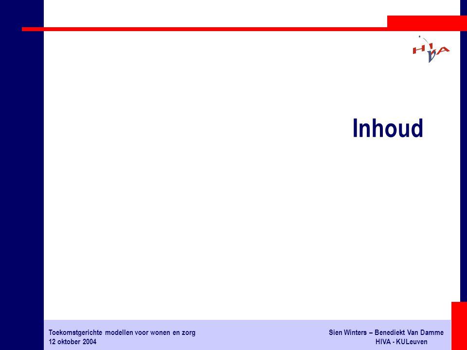 Toekomstgerichte modellen voor wonen en zorgSien Winters – Benediekt Van Damme 12 oktober 2004HIVA - KULeuven # gewone woonwijk # met wonen, handel, horeca, cultuur,… # voor personen met en zonder zorgbehoefte # niet verhuizen omwille van zorg # voldoende groot (6.000 - 12.000 woningen) # vraagt infrastructuur voor wonen en voor zorg WOONZORGZONE