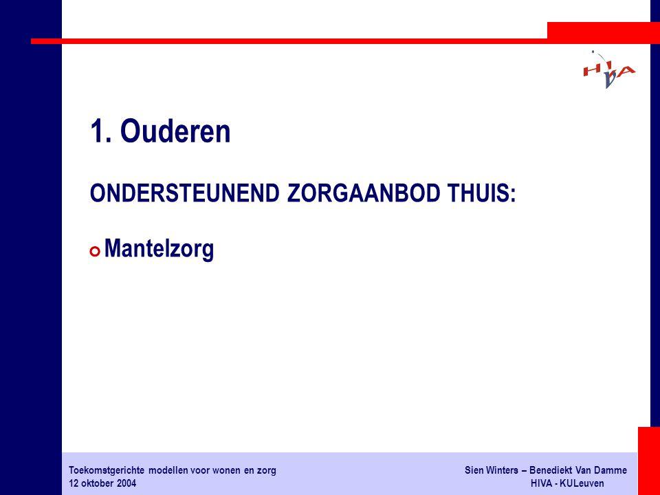 Toekomstgerichte modellen voor wonen en zorgSien Winters – Benediekt Van Damme 12 oktober 2004HIVA - KULeuven ONDERSTEUNEND ZORGAANBOD THUIS: # Mantelzorg 1.