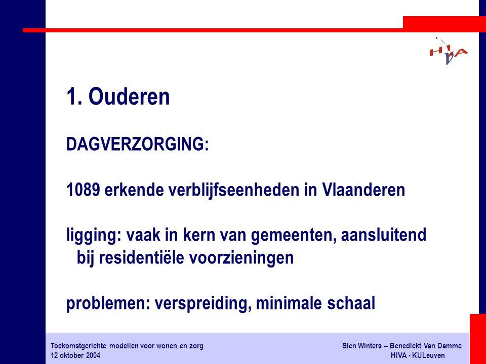 Toekomstgerichte modellen voor wonen en zorgSien Winters – Benediekt Van Damme 12 oktober 2004HIVA - KULeuven DAGVERZORGING: 1089 erkende verblijfseen