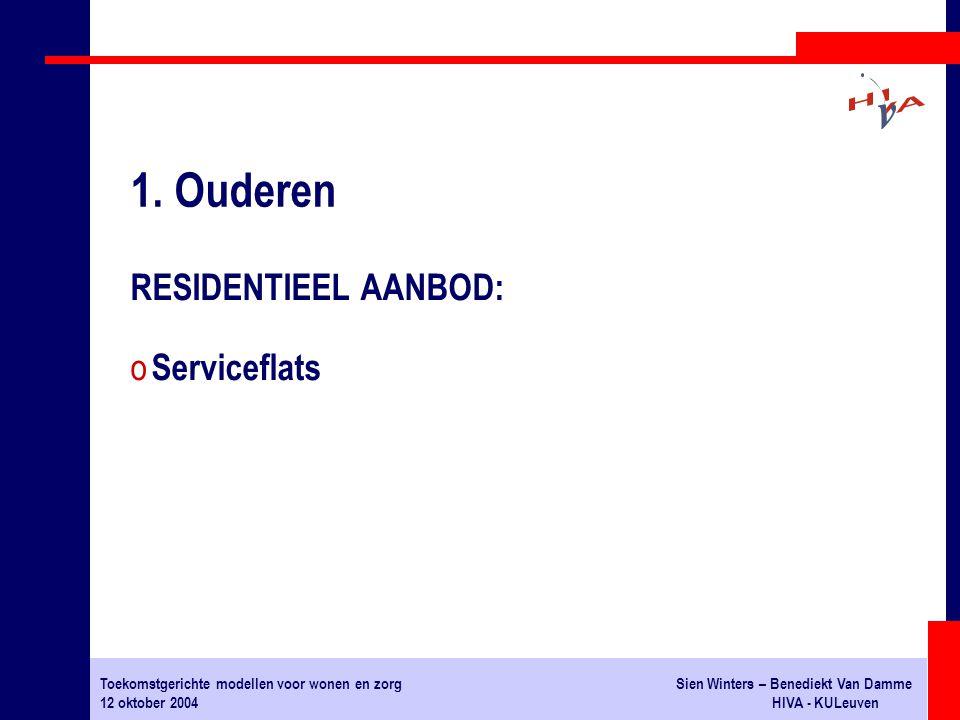 Toekomstgerichte modellen voor wonen en zorgSien Winters – Benediekt Van Damme 12 oktober 2004HIVA - KULeuven RESIDENTIEEL AANBOD: o Serviceflats 1.