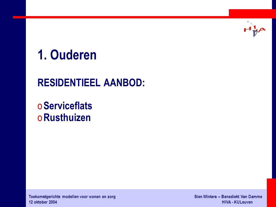 Toekomstgerichte modellen voor wonen en zorgSien Winters – Benediekt Van Damme 12 oktober 2004HIVA - KULeuven RESIDENTIEEL AANBOD: o Serviceflats o Rusthuizen 1.