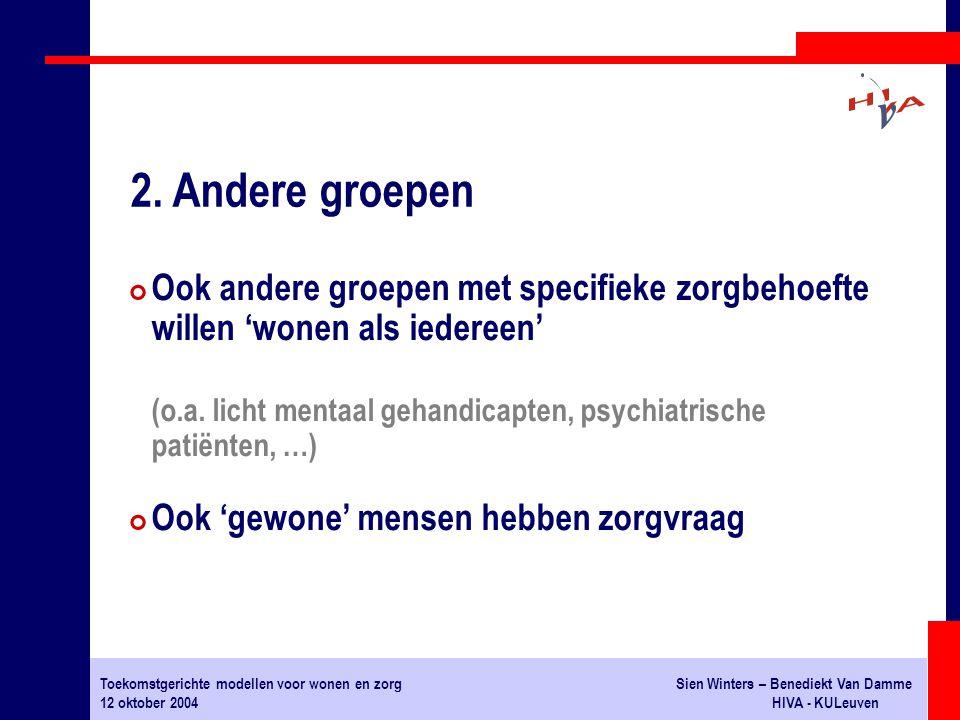 Toekomstgerichte modellen voor wonen en zorgSien Winters – Benediekt Van Damme 12 oktober 2004HIVA - KULeuven # Ook andere groepen met specifieke zorg