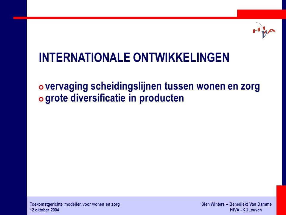 Toekomstgerichte modellen voor wonen en zorgSien Winters – Benediekt Van Damme 12 oktober 2004HIVA - KULeuven # vervaging scheidingslijnen tussen wonen en zorg # grote diversificatie in producten INTERNATIONALE ONTWIKKELINGEN