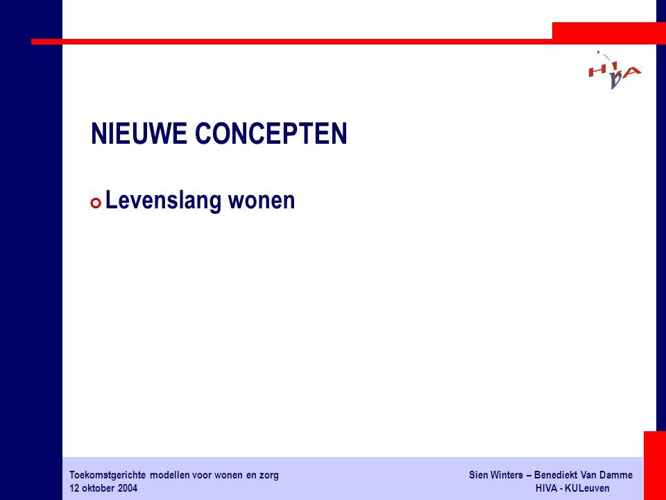 Toekomstgerichte modellen voor wonen en zorgSien Winters – Benediekt Van Damme 12 oktober 2004HIVA - KULeuven # Levenslang wonen NIEUWE CONCEPTEN
