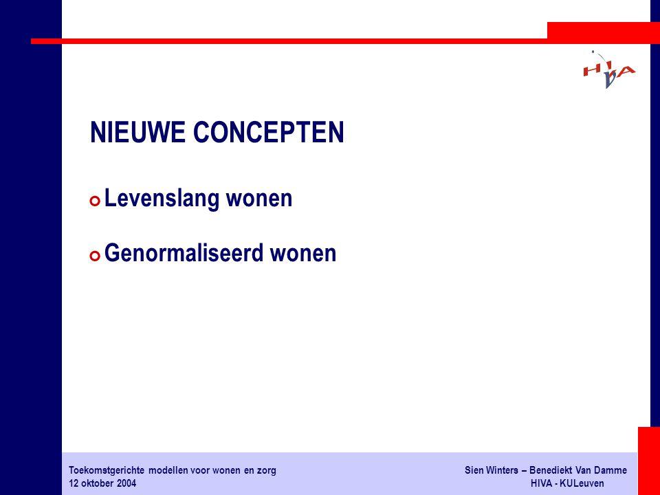 Toekomstgerichte modellen voor wonen en zorgSien Winters – Benediekt Van Damme 12 oktober 2004HIVA - KULeuven # Levenslang wonen # Genormaliseerd wonen NIEUWE CONCEPTEN