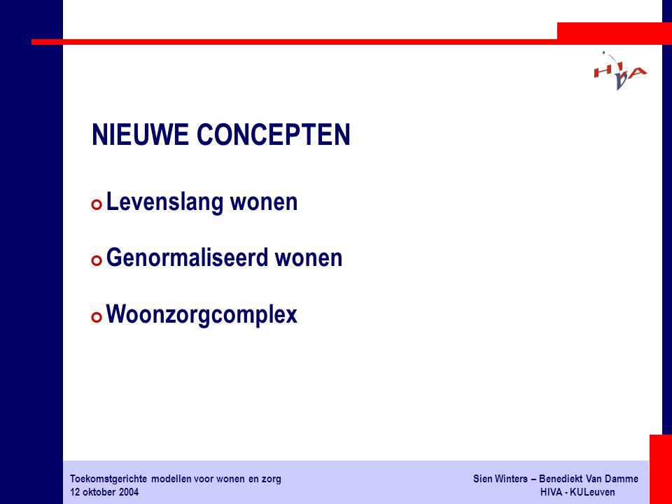 Toekomstgerichte modellen voor wonen en zorgSien Winters – Benediekt Van Damme 12 oktober 2004HIVA - KULeuven # Levenslang wonen # Genormaliseerd wone
