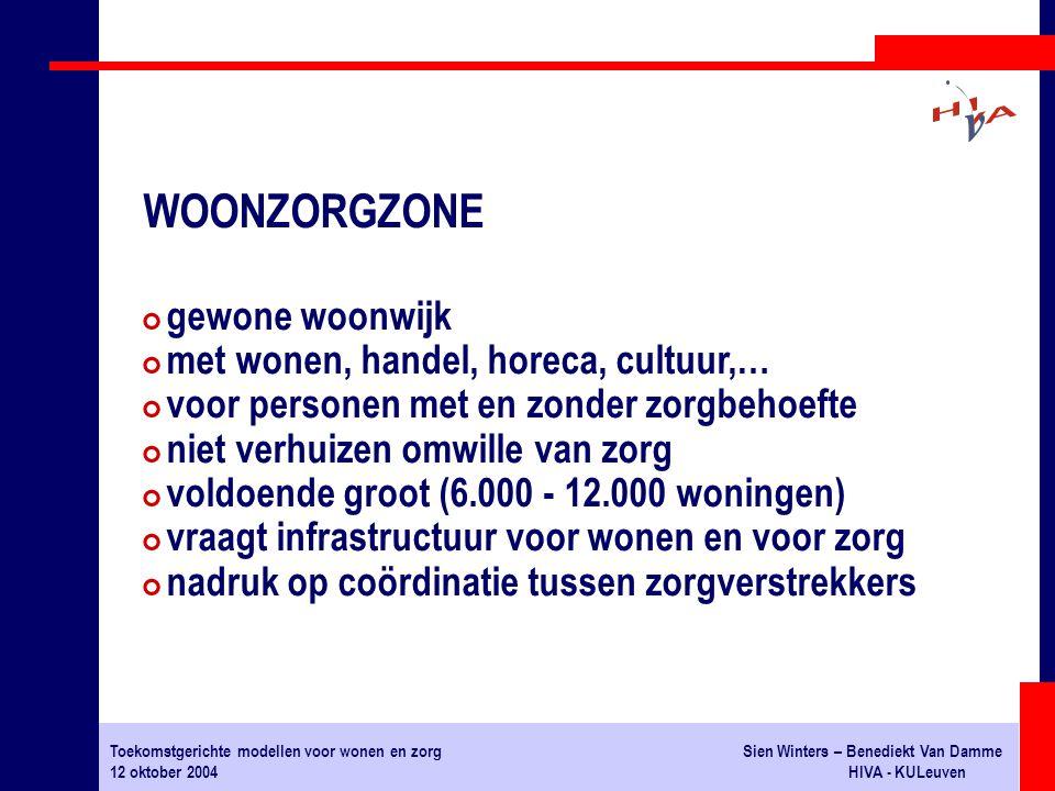 Toekomstgerichte modellen voor wonen en zorgSien Winters – Benediekt Van Damme 12 oktober 2004HIVA - KULeuven # gewone woonwijk # met wonen, handel, h