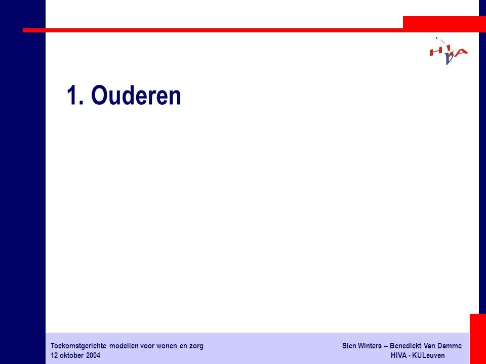 Toekomstgerichte modellen voor wonen en zorgSien Winters – Benediekt Van Damme 12 oktober 2004HIVA - KULeuven 1. Ouderen
