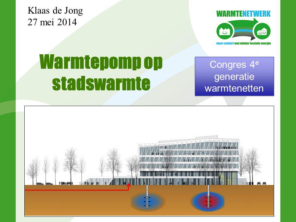 Warmtepomp op stadswarmte Klaas de Jong 27 mei 2014 Congres 4 e generatie warmtenetten Congres 4 e generatie warmtenetten