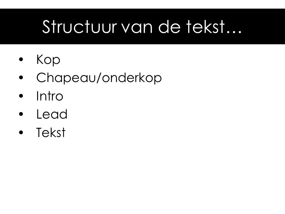 Structuur van de tekst… Kop Chapeau/onderkop Intro Lead Tekst