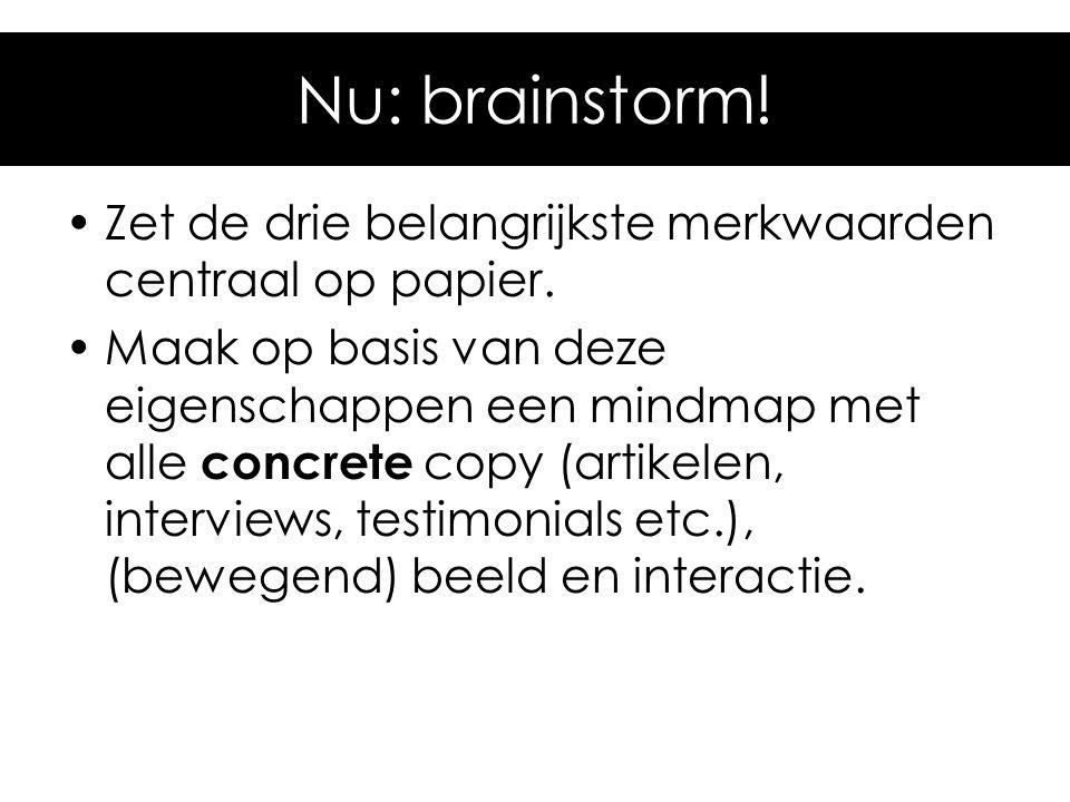 Nu: brainstorm! Zet de drie belangrijkste merkwaarden centraal op papier. Maak op basis van deze eigenschappen een mindmap met alle concrete copy (art