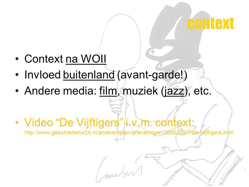 "context Context na WOII Invloed buitenland (avant-garde!) Andere media: film, muziek (jazz), etc. Video ""De Vijftigers"" i.v.m. context: http://www.ges"