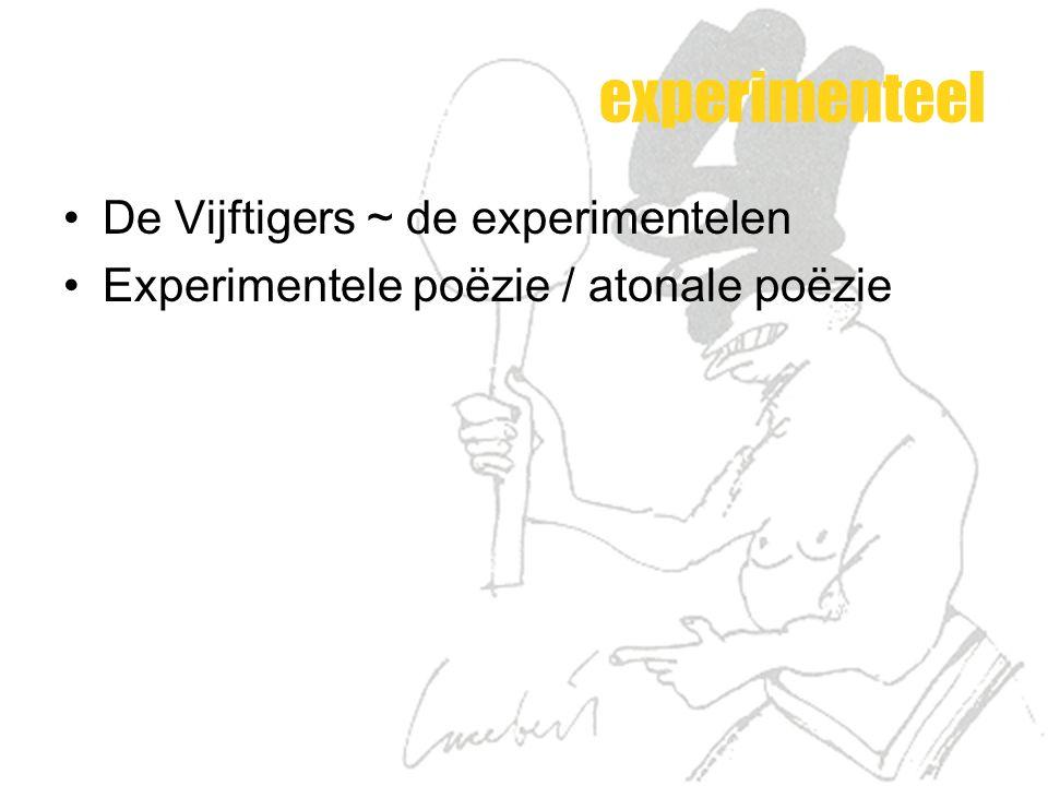 experimenteel De Vijftigers ~ de experimentelen Experimentele poëzie / atonale poëzie