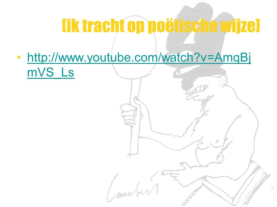 [ik tracht op poëtische wijze] http://www.youtube.com/watch?v=AmqBj mVS_Lshttp://www.youtube.com/watch?v=AmqBj mVS_Ls