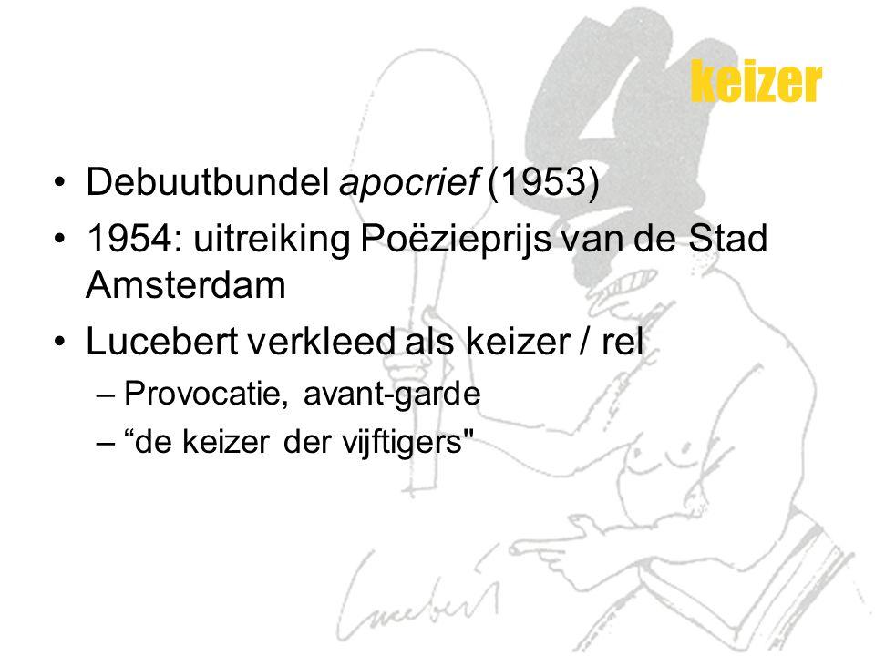 Debuutbundel apocrief (1953) 1954: uitreiking Poëzieprijs van de Stad Amsterdam Lucebert verkleed als keizer / rel –Provocatie, avant-garde – de keizer der vijftigers