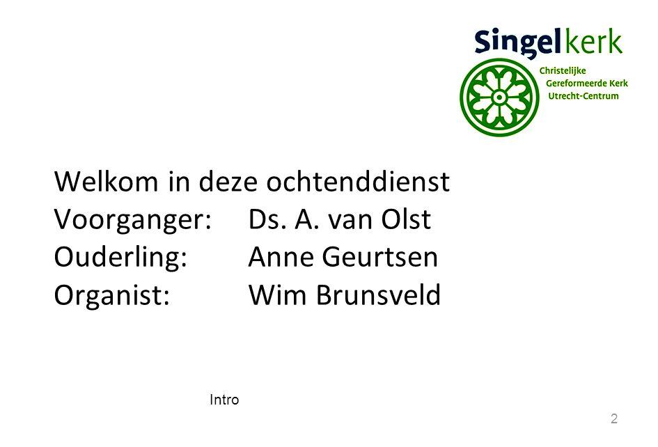 2 Welkom in deze ochtenddienst Voorganger:Ds. A. van Olst Ouderling:Anne Geurtsen Organist: Wim Brunsveld Intro