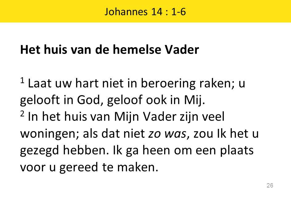 Het huis van de hemelse Vader 1 Laat uw hart niet in beroering raken; u gelooft in God, geloof ook in Mij. 2 In het huis van Mijn Vader zijn veel woni