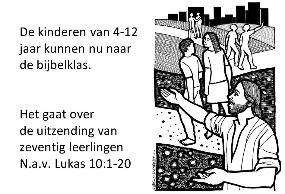 De kinderen van 4-12 jaar kunnen nu naar de bijbelklas. Het gaat over de uitzending van zeventig leerlingen N.a.v. Lukas 10:1-20 34