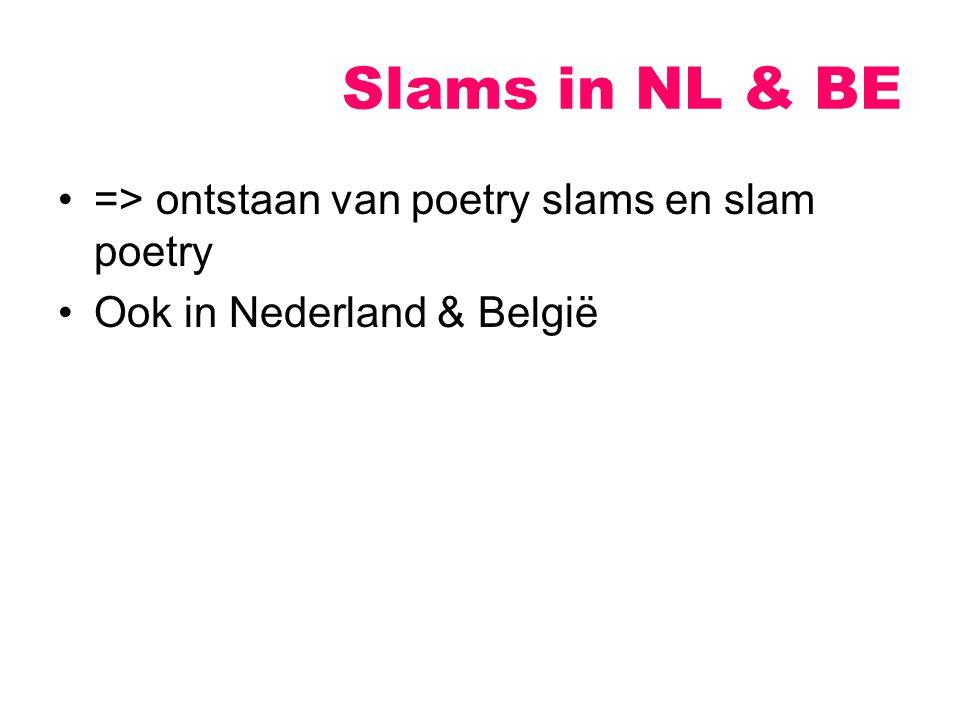 Slams in NL & BE => ontstaan van poetry slams en slam poetry Ook in Nederland & België