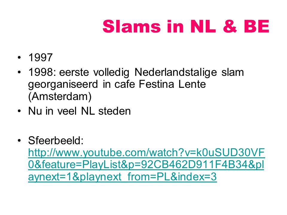 Slams in NL & BE 1997 1998: eerste volledig Nederlandstalige slam georganiseerd in cafe Festina Lente (Amsterdam) Nu in veel NL steden Sfeerbeeld: http://www.youtube.com/watch?v=k0uSUD30VF 0&feature=PlayList&p=92CB462D911F4B34&pl aynext=1&playnext_from=PL&index=3 http://www.youtube.com/watch?v=k0uSUD30VF 0&feature=PlayList&p=92CB462D911F4B34&pl aynext=1&playnext_from=PL&index=3