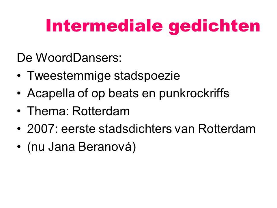 Intermediale gedichten De WoordDansers: Tweestemmige stadspoezie Acapella of op beats en punkrockriffs Thema: Rotterdam 2007: eerste stadsdichters van Rotterdam (nu Jana Beranová)